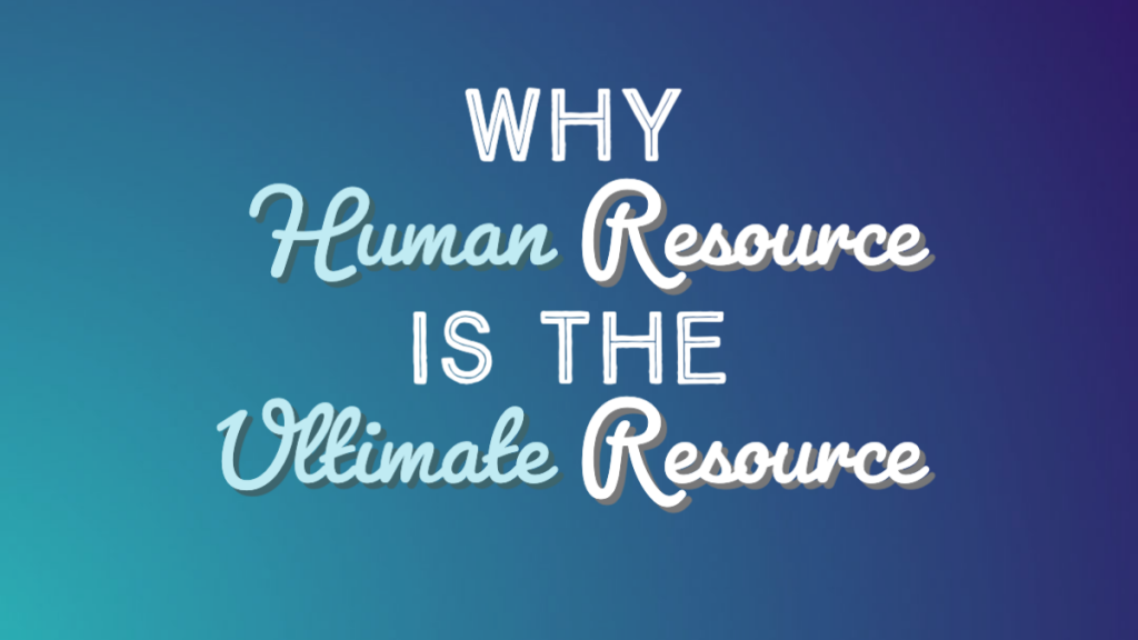 title - why human resource is the ultimate resource