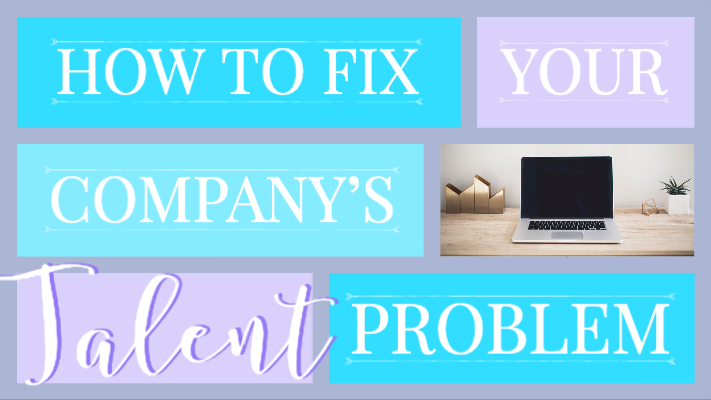 How to Fix your Companies Talent Problem