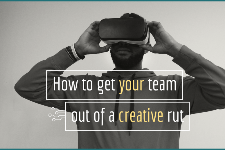 How to get your team out of a creative rut
