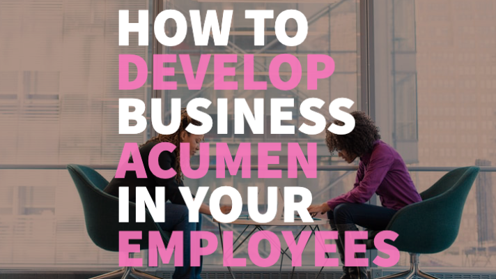 How to develop business acumen in your employees