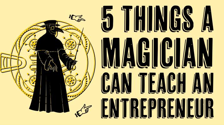 5 things magicians can teach entrepreneurs