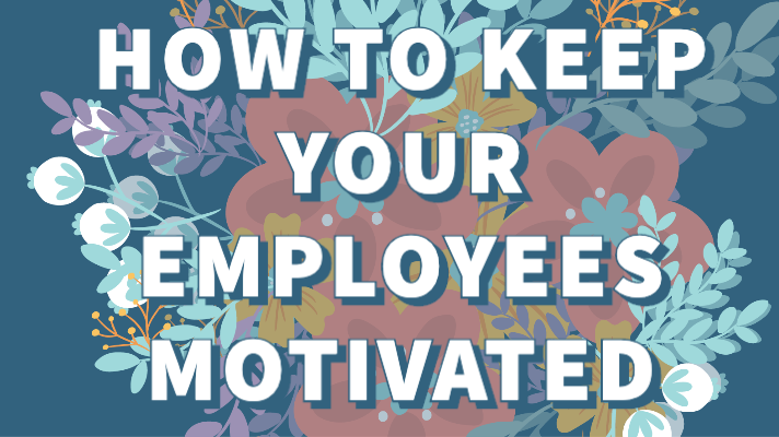 How to keep your employees motivated.