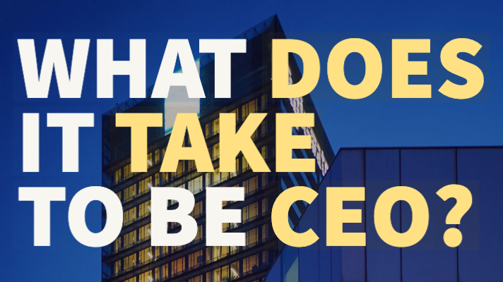 What does it take to be CEO