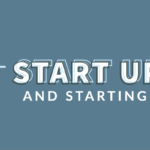 START UPS AND STARTING UP